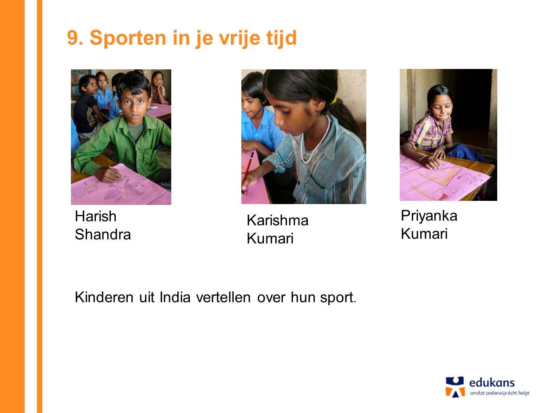 9. Sporten in je vrije tijd Harish Shandra Karishma Kumari Priyanka Kumari Kinderen uit India vertellen over hun sport.