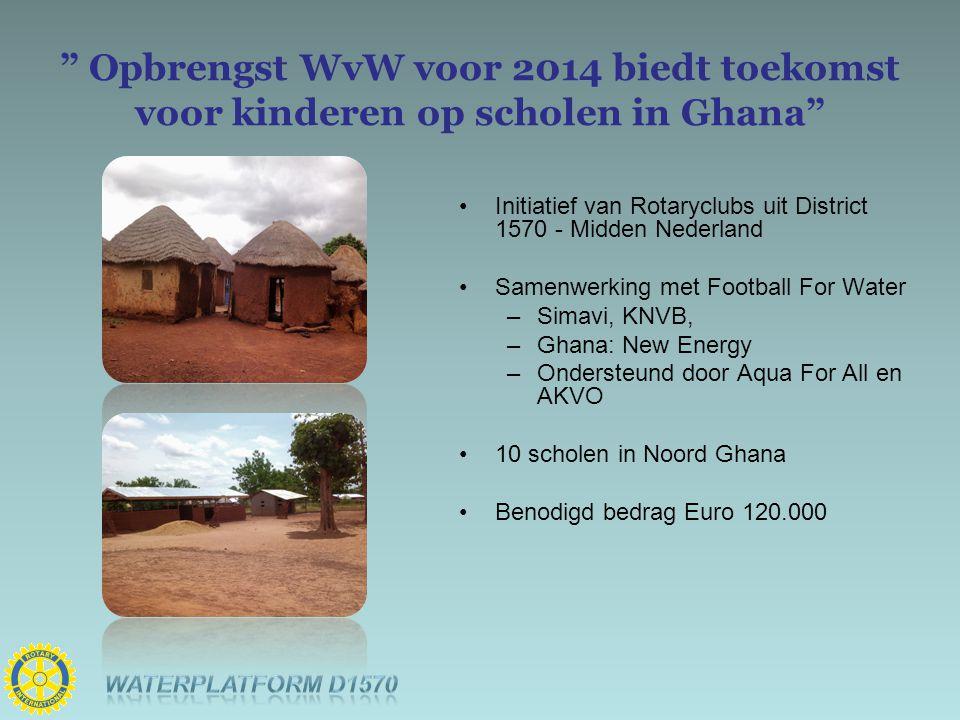 """"""" Opbrengst WvW voor 2014 biedt toekomst voor kinderen op scholen in Ghana"""" Initiatief van Rotaryclubs uit District 1570 - Midden Nederland Samenwerki"""