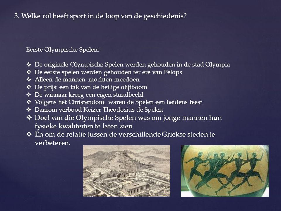 3. Welke rol heeft sport in de loop van de geschiedenis? Eerste Olympische Spelen:  De originele Olympische Spelen werden gehouden in de stad Olympia