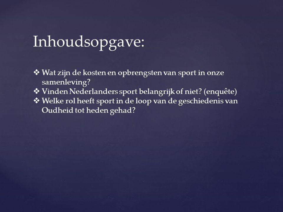 Inhoudsopgave:  Wat zijn de kosten en opbrengsten van sport in onze samenleving?  Vinden Nederlanders sport belangrijk of niet? (enquête)  Welke ro