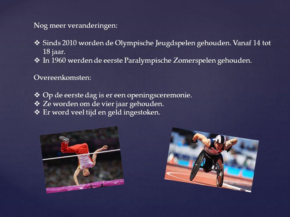 Nog meer veranderingen:  Sinds 2010 worden de Olympische Jeugdspelen gehouden. Vanaf 14 tot 18 jaar.  In 1960 werden de eerste Paralympische Zomersp
