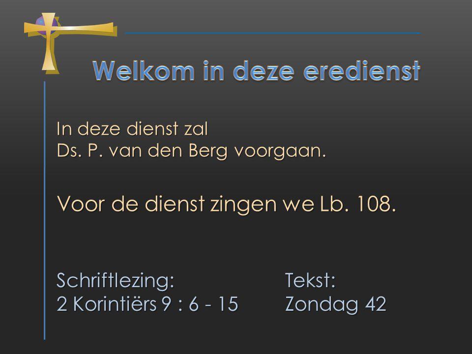 In deze dienst zal Ds.P. van den Berg voorgaan. Voor de dienst zingen we Lb.