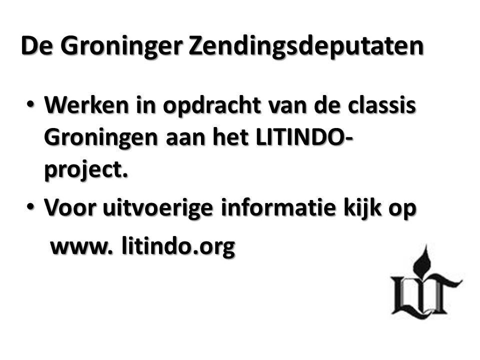 De Groninger Zendingsdeputaten Werken in opdracht van de classis Groningen aan het LITINDO- project. Werken in opdracht van de classis Groningen aan h
