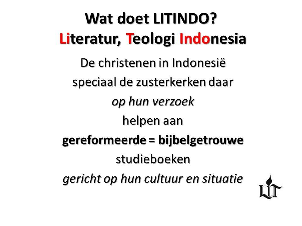 Wat doet LITINDO? Literatur, Teologi Indonesia De christenen in Indonesië speciaal de zusterkerken daar op hun verzoek helpen aan gereformeerde = bijb