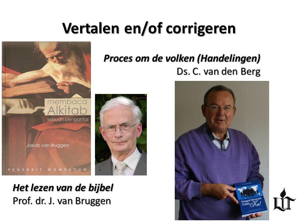 Vertalen en/of corrigeren Proces om de volken (Handelingen) Ds. C. van den Berg Het lezen van de bijbel Prof. dr. J. van Bruggen