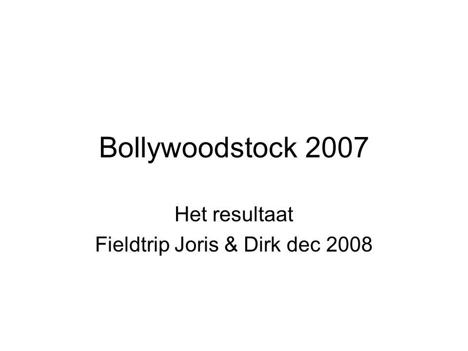 Bollywoodstock 2007 Het resultaat Fieldtrip Joris & Dirk dec 2008