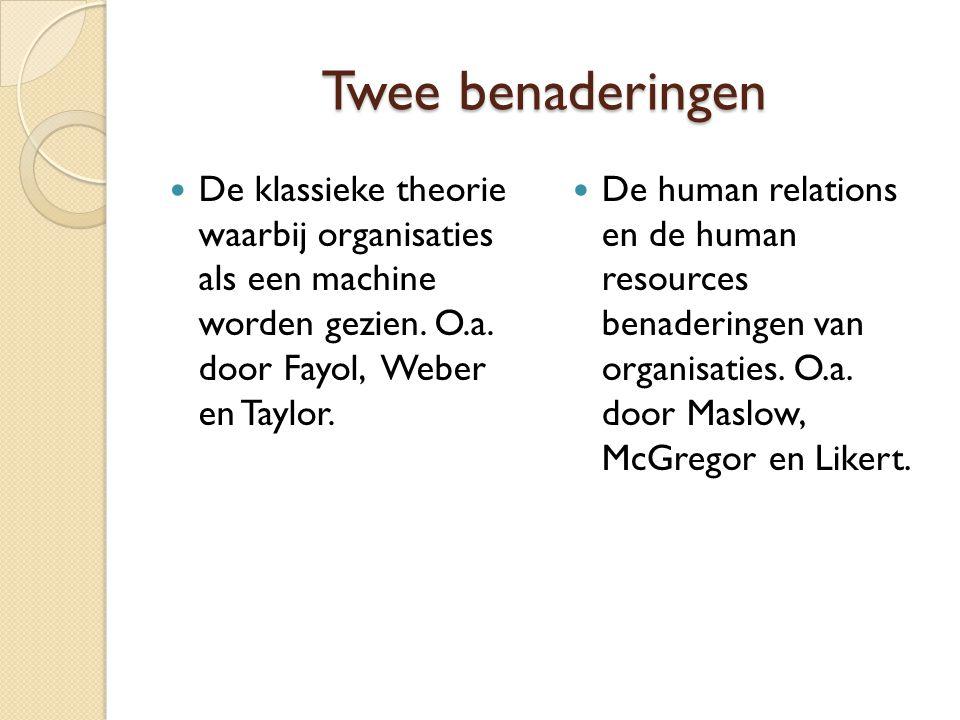 Twee benaderingen De klassieke theorie waarbij organisaties als een machine worden gezien. O.a. door Fayol, Weber en Taylor. De human relations en de