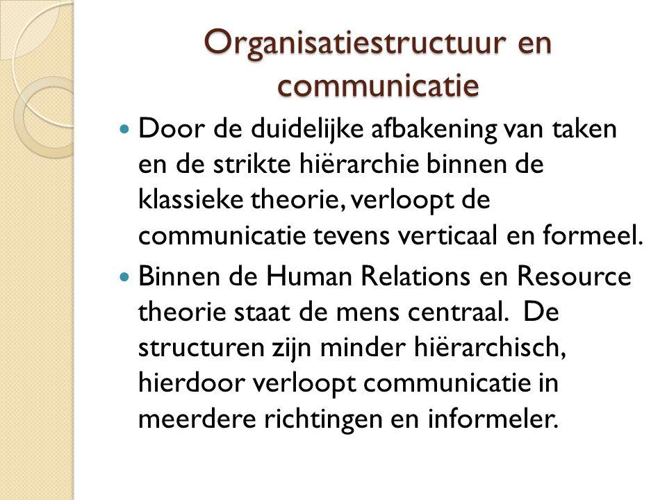 Organisatiestructuur en communicatie Door de duidelijke afbakening van taken en de strikte hiërarchie binnen de klassieke theorie, verloopt de communicatie tevens verticaal en formeel.