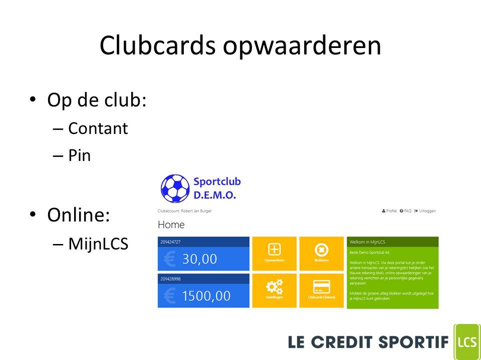 Clubcards opwaarderen Op de club: – Contant – Pin Online: – MijnLCS