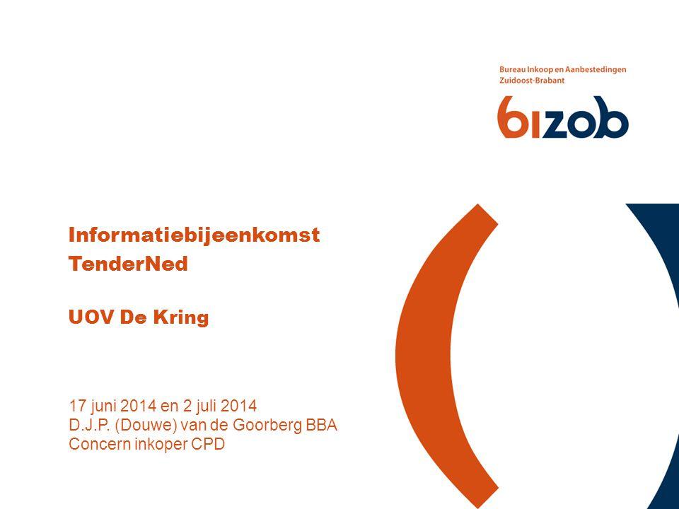 17 juni 2014 en 2 juli 2014 D.J.P. (Douwe) van de Goorberg BBA Concern inkoper CPD Informatiebijeenkomst TenderNed UOV De Kring