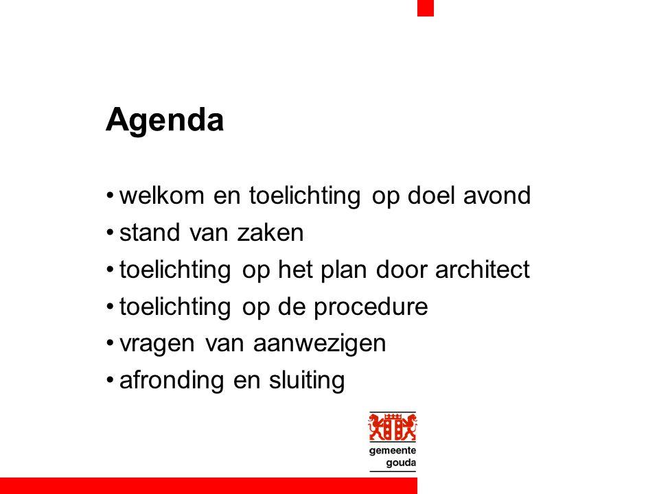 Agenda welkom en toelichting op doel avond stand van zaken toelichting op het plan door architect toelichting op de procedure vragen van aanwezigen afronding en sluiting