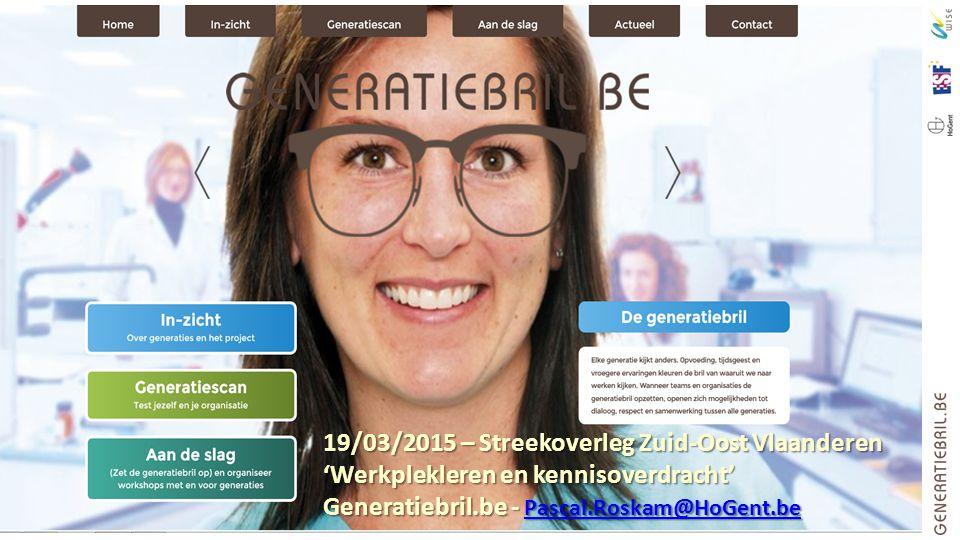 19/03/2015 – Streekoverleg Zuid-Oost Vlaanderen 'Werkplekleren en kennisoverdracht' Generatiebril.be - Pascal.Roskam@HoGent.be Pascal.Roskam@HoGent.be