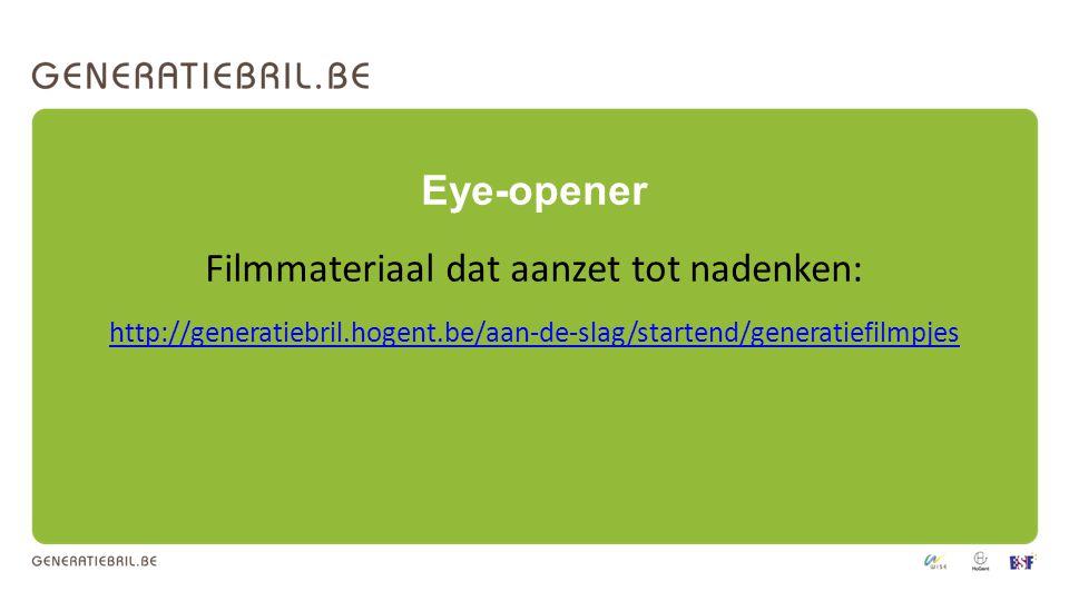 Eye-opener Filmmateriaal dat aanzet tot nadenken: http://generatiebril.hogent.be/aan-de-slag/startend/generatiefilmpjes