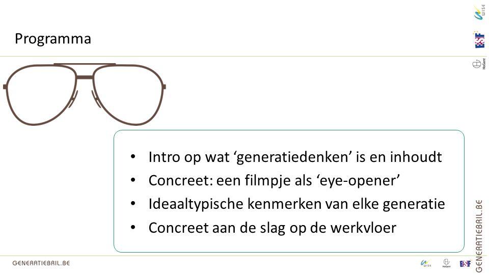Intro op wat 'generatiedenken' is en inhoudt Concreet: een filmpje als 'eye-opener' Ideaaltypische kenmerken van elke generatie Concreet aan de slag o