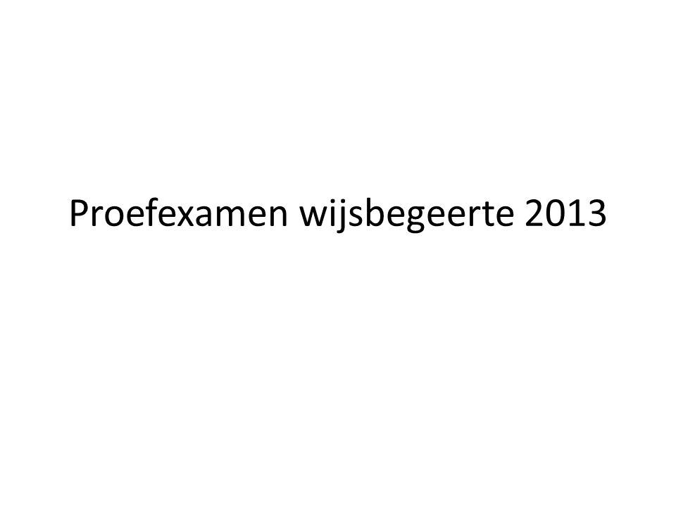 Proefexamen wijsbegeerte 2013