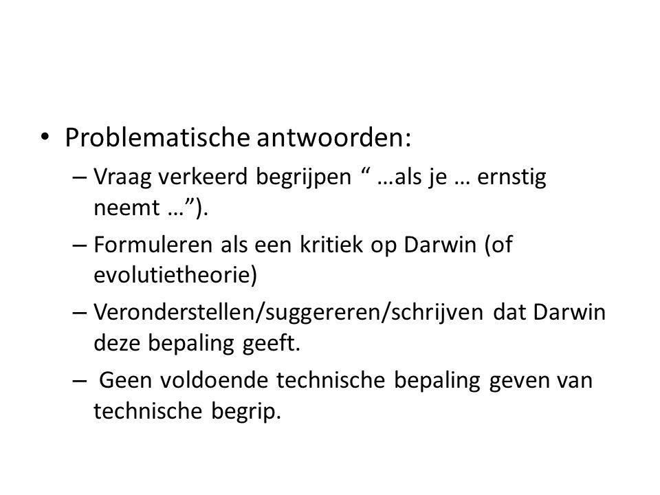 Problematische antwoorden: – Vraag verkeerd begrijpen …als je … ernstig neemt … ).