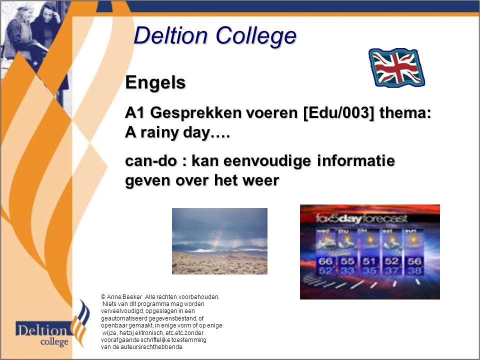 Deltion College Engels A1 Gesprekken voeren [Edu/003] thema: A rainy day…. can-do : kan eenvoudige informatie geven over het weer © Anne Beeker Alle r