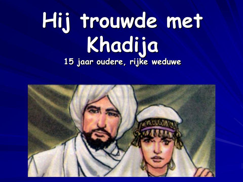 Hij trouwde met Khadija 15 jaar oudere, rijke weduwe