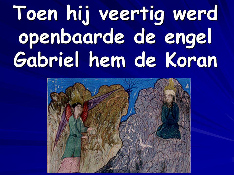 Toen hij veertig werd openbaarde de engel Gabriel hem de Koran