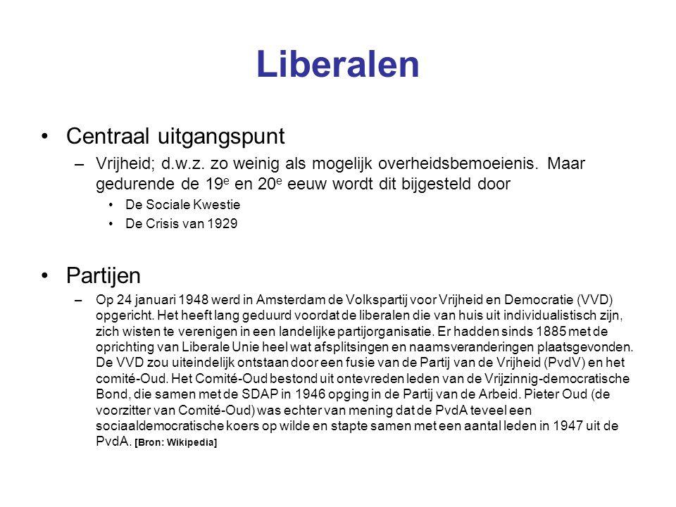 Liberalen Centraal uitgangspunt –Vrijheid; d.w.z. zo weinig als mogelijk overheidsbemoeienis. Maar gedurende de 19 e en 20 e eeuw wordt dit bijgesteld