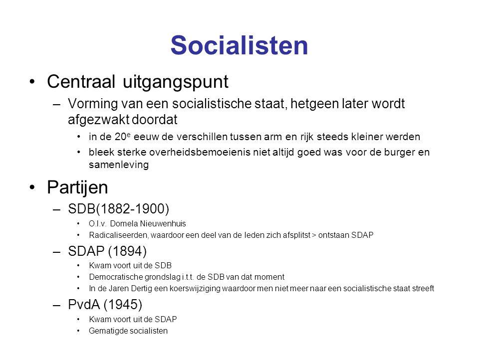 Socialisten Centraal uitgangspunt –Vorming van een socialistische staat, hetgeen later wordt afgezwakt doordat in de 20 e eeuw de verschillen tussen a