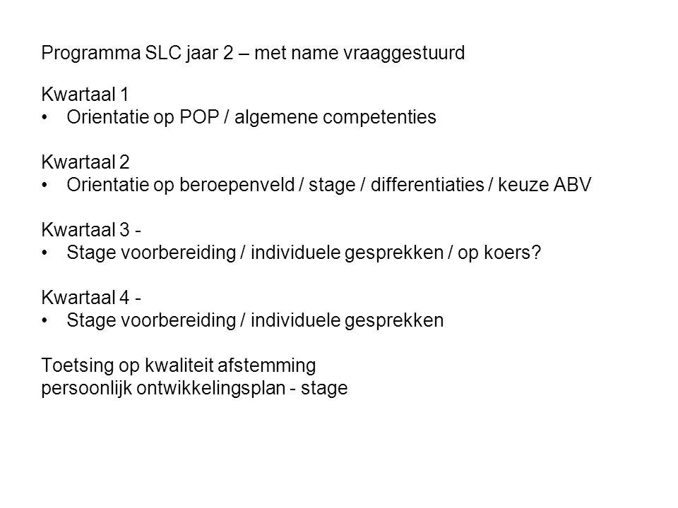 Programma SLC jaar 2 – met name vraaggestuurd Kwartaal 1 Orientatie op POP / algemene competenties Kwartaal 2 Orientatie op beroepenveld / stage / dif