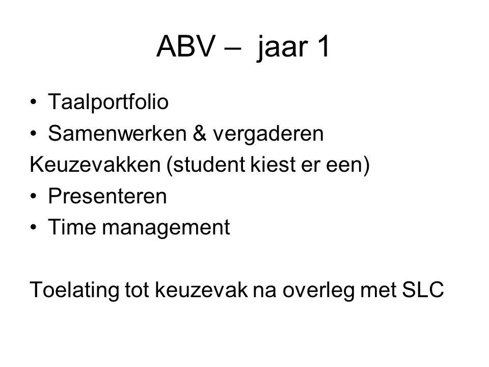 ABV – jaar 1 Taalportfolio Samenwerken & vergaderen Keuzevakken (student kiest er een) Presenteren Time management Toelating tot keuzevak na overleg m