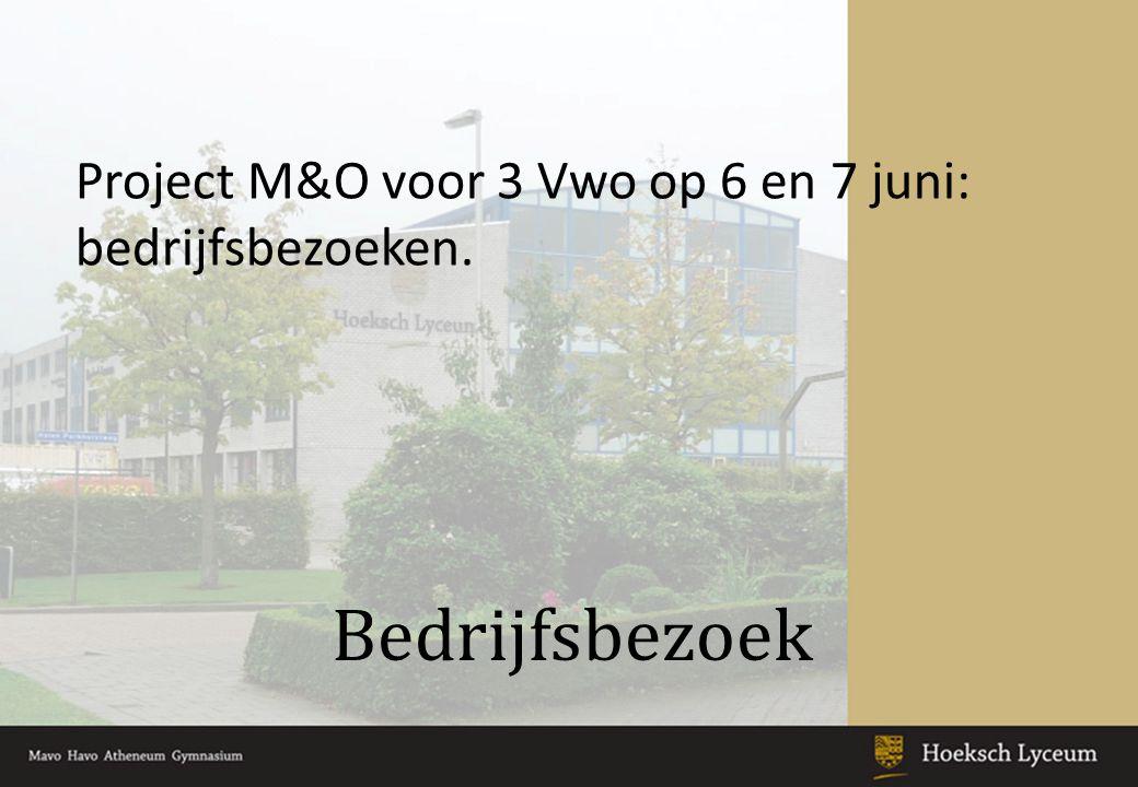 Bedrijfsbezoek Project M&O voor 3 Vwo op 6 en 7 juni: bedrijfsbezoeken.