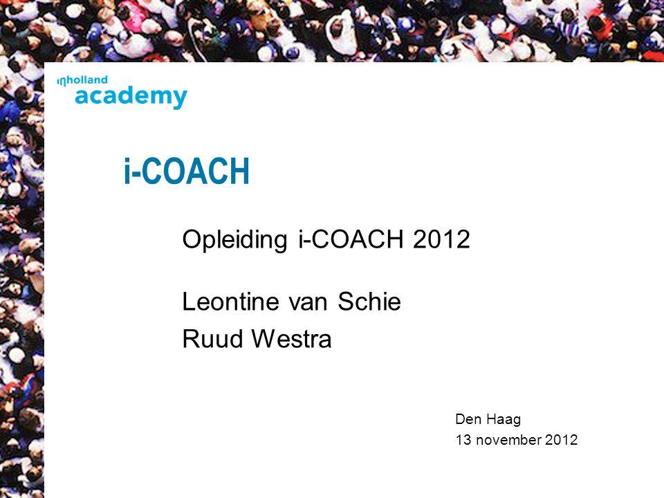 Den Haag 13 november 2012 i-COACH Opleiding i-COACH 2012 Leontine van Schie Ruud Westra 1
