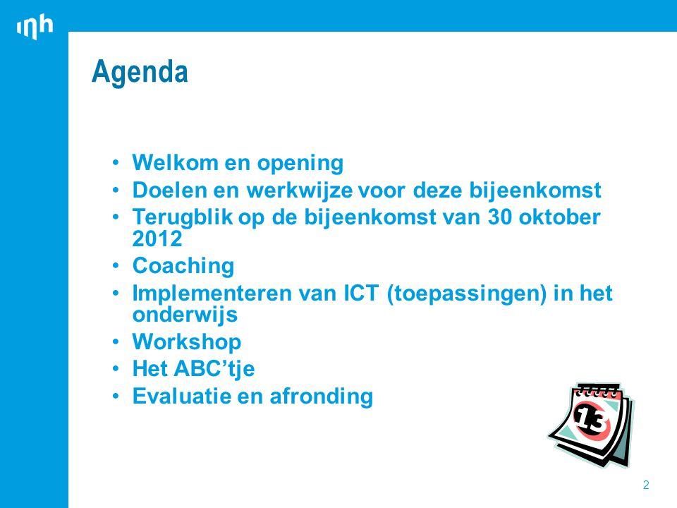 2 Welkom en opening Doelen en werkwijze voor deze bijeenkomst Terugblik op de bijeenkomst van 30 oktober 2012 Coaching Implementeren van ICT (toepassingen) in het onderwijs Workshop Het ABC'tje Evaluatie en afronding Agenda