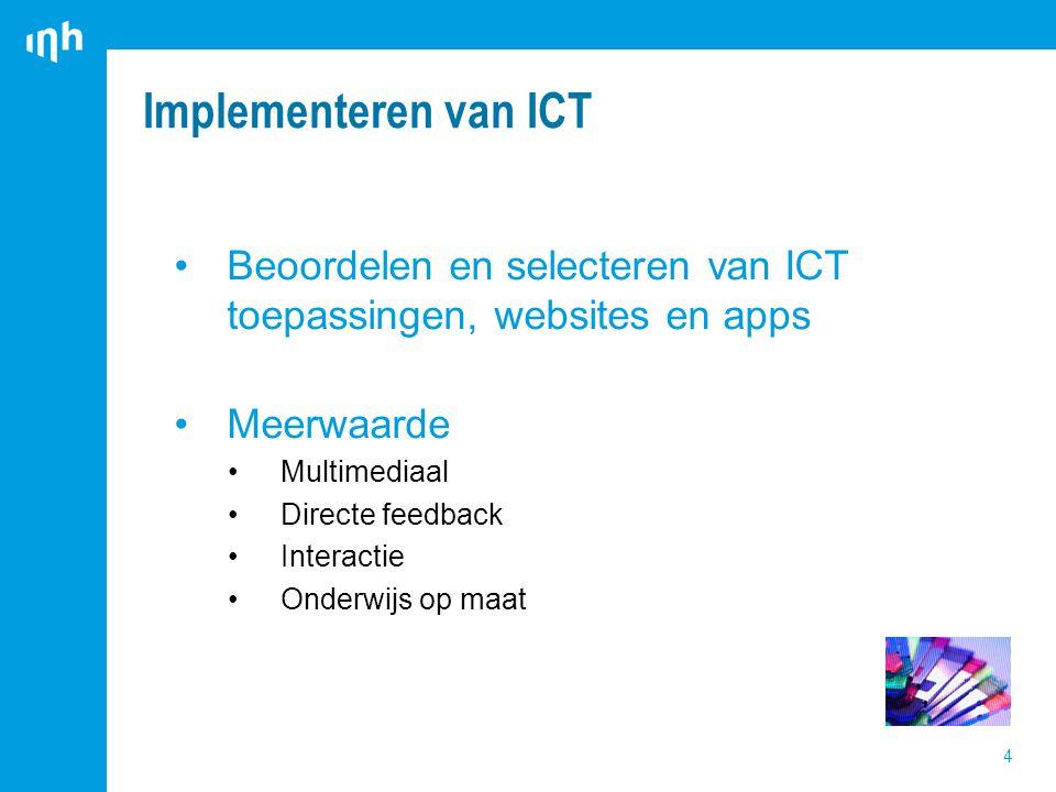 Implementeren van ICT 4 Beoordelen en selecteren van ICT toepassingen, websites en apps Meerwaarde Multimediaal Directe feedback Interactie Onderwijs op maat