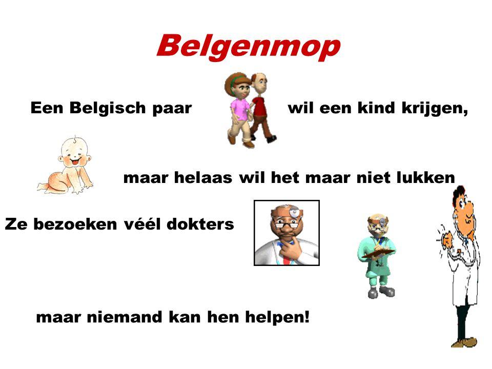 Belgenmop Een Belgisch paar wil een kind krijgen, maar helaas wil het maar niet lukken Ze bezoeken véél dokters maar niemand kan hen helpen!