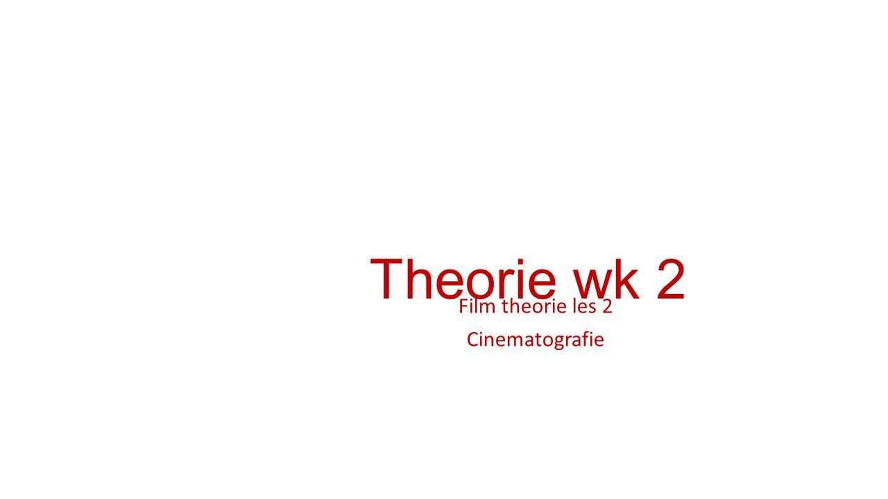 Theorie wk 2 Film theorie les 2 Cinematografie