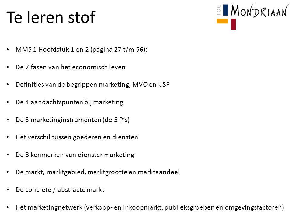 Te leren stof MMS 1 Hoofdstuk 1 en 2 (pagina 27 t/m 56): De 7 fasen van het economisch leven Definities van de begrippen marketing, MVO en USP De 4 aa