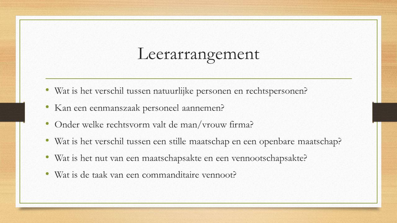 Leerarrangement Wat is het verschil tussen natuurlijke personen en rechtspersonen? Kan een eenmanszaak personeel aannemen? Onder welke rechtsvorm valt