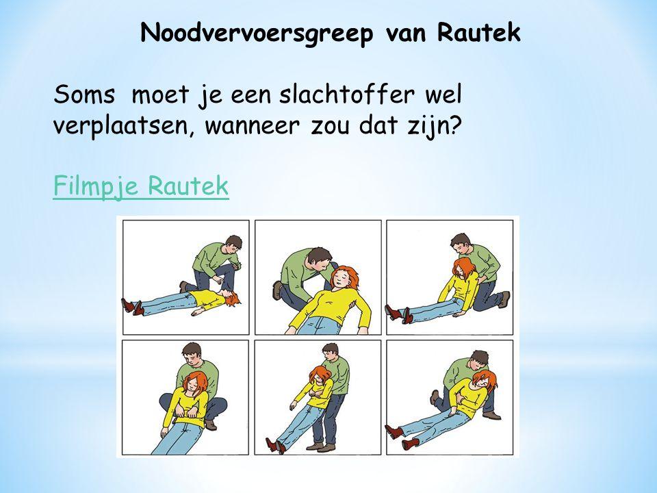 Noodvervoersgreep van Rautek Soms moet je een slachtoffer wel verplaatsen, wanneer zou dat zijn.