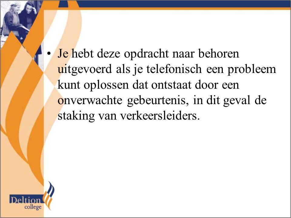 Je hebt deze opdracht naar behoren uitgevoerd als je telefonisch een probleem kunt oplossen dat ontstaat door een onverwachte gebeurtenis, in dit geval de staking van verkeersleiders.
