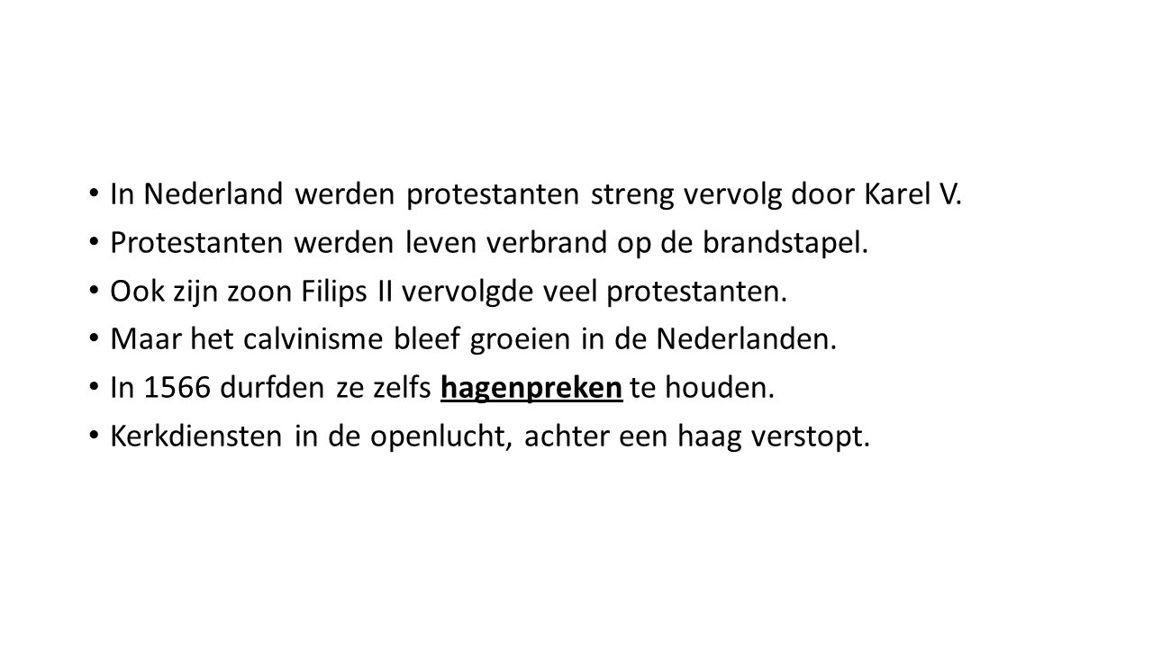 In Nederland werden protestanten streng vervolg door Karel V. Protestanten werden leven verbrand op de brandstapel. Ook zijn zoon Filips II vervolgde