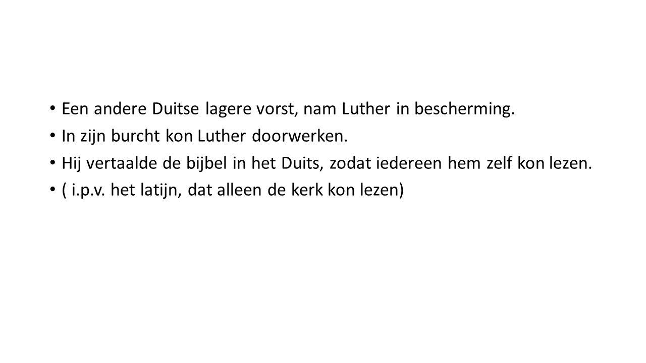 Een andere Duitse lagere vorst, nam Luther in bescherming. In zijn burcht kon Luther doorwerken. Hij vertaalde de bijbel in het Duits, zodat iedereen