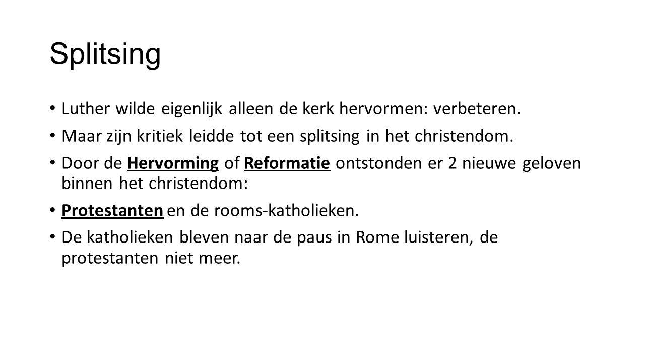 Splitsing Luther wilde eigenlijk alleen de kerk hervormen: verbeteren. Maar zijn kritiek leidde tot een splitsing in het christendom. Door de Hervormi