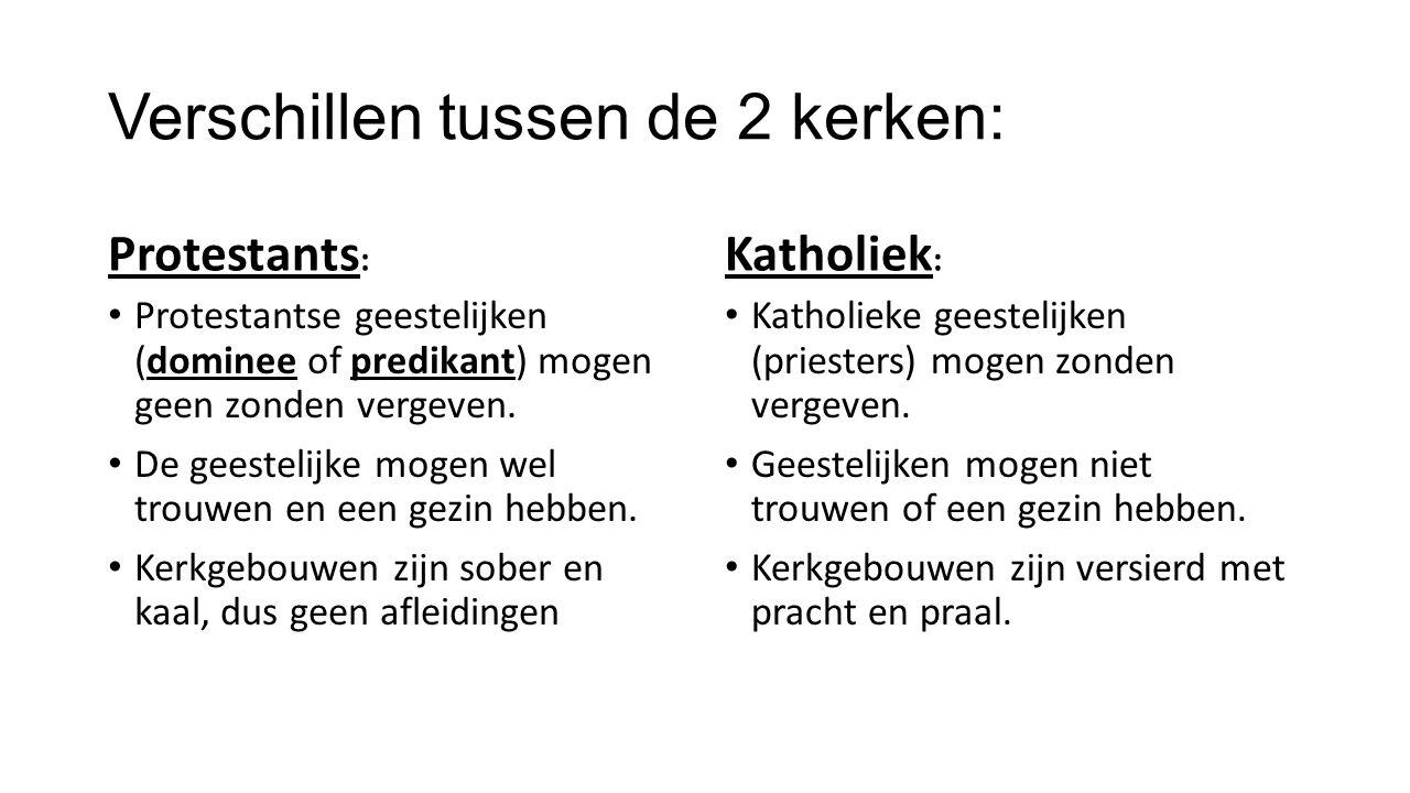 Verschillen tussen de 2 kerken: Protestants : Protestantse geestelijken (dominee of predikant) mogen geen zonden vergeven. De geestelijke mogen wel tr