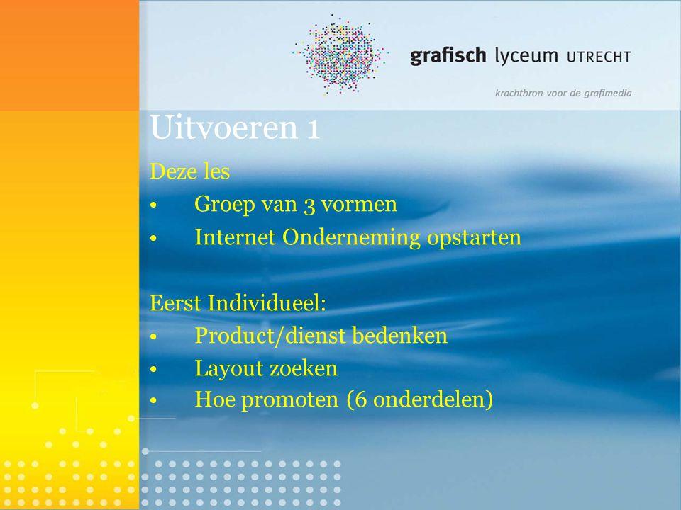 Uitvoeren 1 Deze les Groep van 3 vormen Internet Onderneming opstarten Eerst Individueel: Product/dienst bedenken Layout zoeken Hoe promoten (6 onderdelen) 