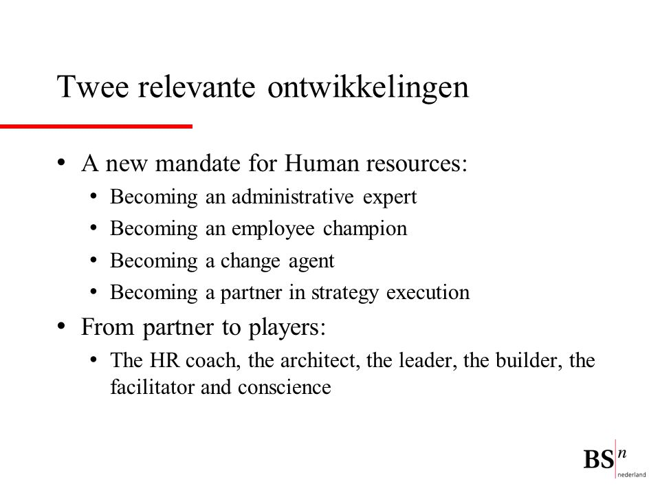 Twee relevante ontwikkelingen A new mandate for Human resources: Becoming an administrative expert Becoming an employee champion Becoming a change age
