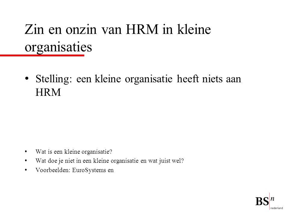 Zin en onzin van HRM in kleine organisaties Stelling: een kleine organisatie heeft niets aan HRM Wat is een kleine organisatie? Wat doe je niet in een