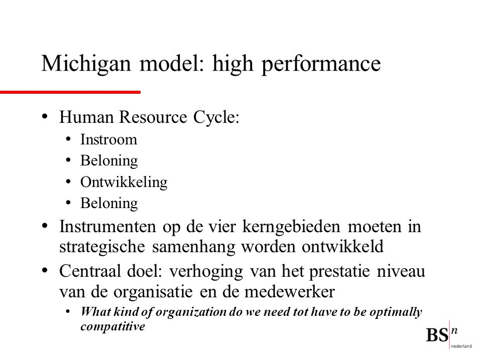 Twee relevante ontwikkelingen A new mandate for Human resources: Becoming an administrative expert Becoming an employee champion Becoming a change agent Becoming a partner in strategy execution From partner to players: The HR coach, the architect, the leader, the builder, the facilitator and conscience