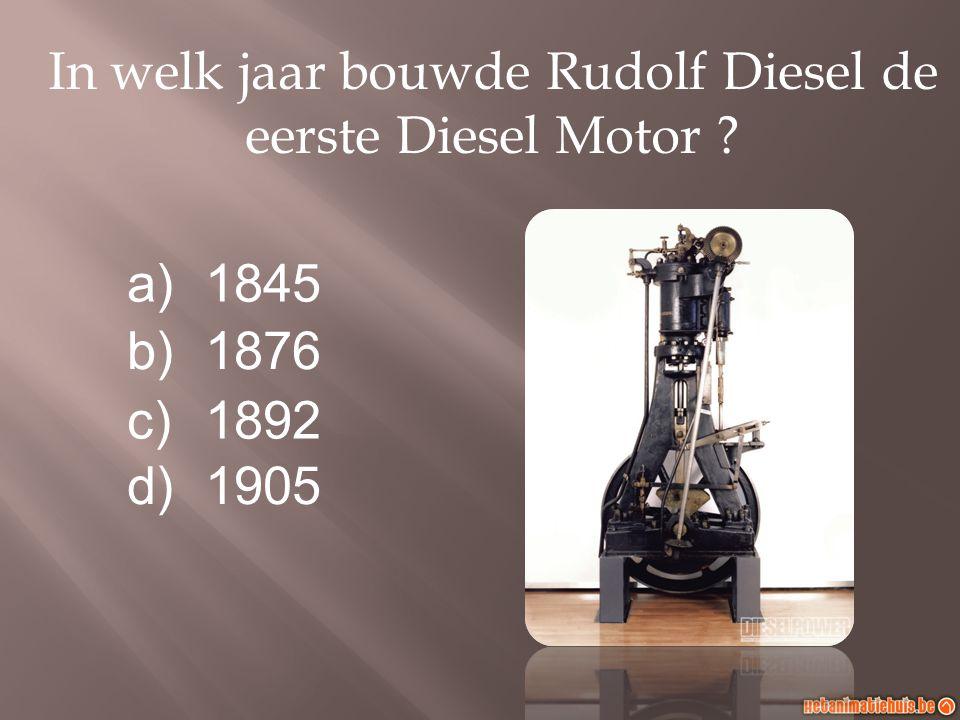 a)1845 b)1876 c)1892 d)1905 In welk jaar bouwde Rudolf Diesel de eerste Diesel Motor ?