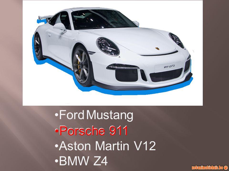 Porsche 911 Ford Mustang BMW Z4 Aston Martin V12 Porsche 911
