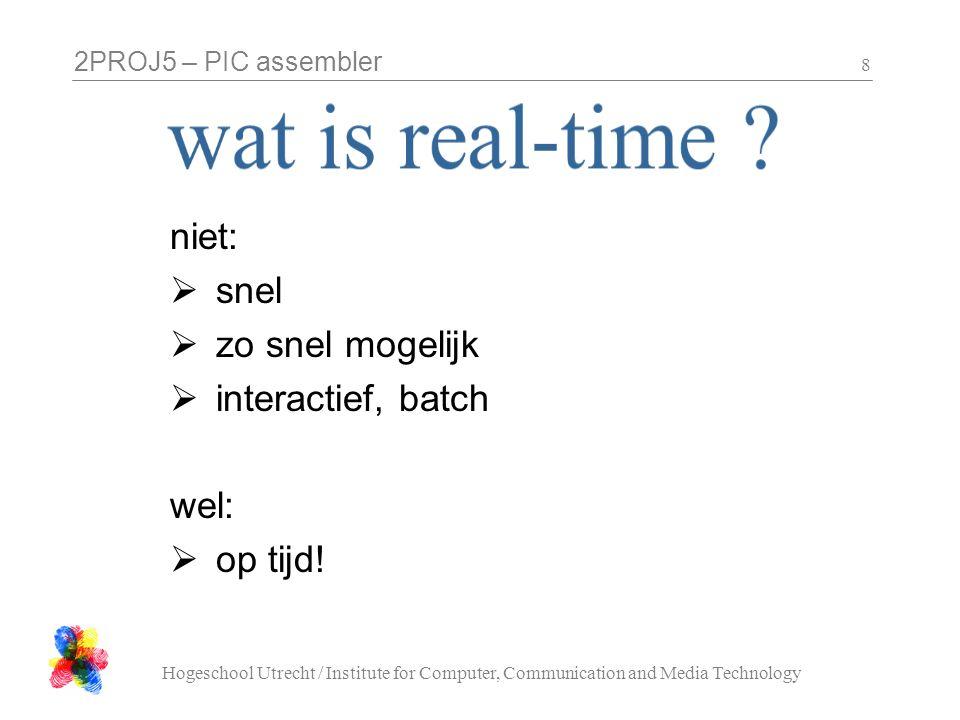 2PROJ5 – PIC assembler Hogeschool Utrecht / Institute for Computer, Communication and Media Technology 8 niet:  snel  zo snel mogelijk  interactief