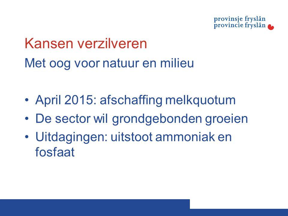 Kansen verzilveren Met oog voor natuur en milieu April 2015: afschaffing melkquotum De sector wil grondgebonden groeien Uitdagingen: uitstoot ammoniak en fosfaat