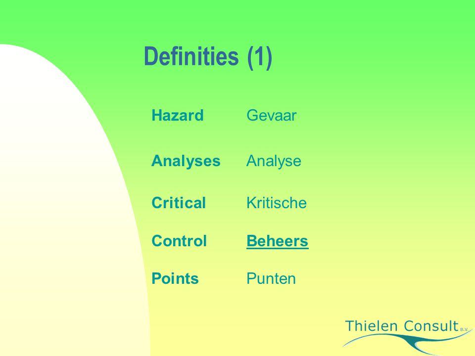 Definities (2) Hazard/ Gevaar een biologisch, chemisch of fysische verontreiniging of toestand die een voedingsmiddel onveilig maakt voor consumptie Analyses/ Analyse een systematische beoordeling van gevaren in het proces en het vaststellen van de welke gevaren van wezenlijk belang zijn voor voedselveiligheid.